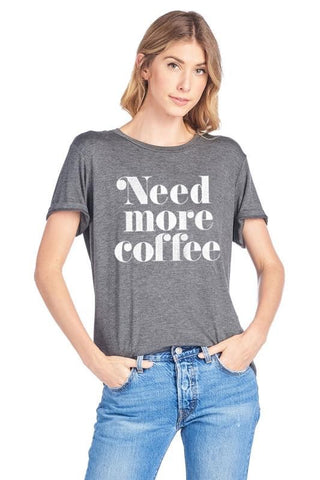Need More Coffee Tee