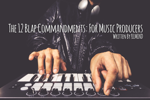 The 12 BLAP Commandments: For Music Producers