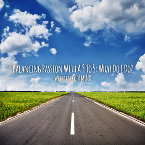 Balancing Passion With A 9 To 5: What Do I Do?