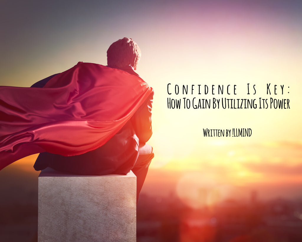 Confidence Is Key: How To GAIN By Utilizing Its Power