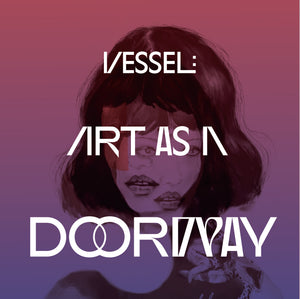 VESSEL: ART AS A DOORWAY PODCAST COMING SOON!