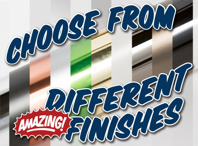 Choose different finishes