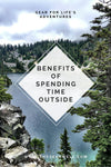 Benefits of Spending Time Outside (and how good gear gets you there)