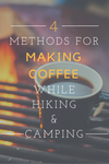 4 Methods of Making Coffee While Hiking and Camping