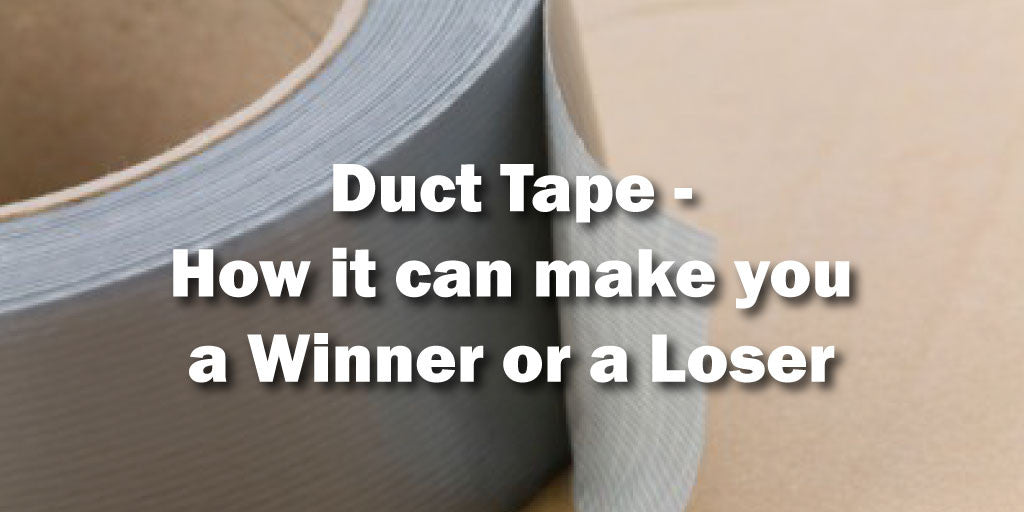 Duct Tape - How it can make you a Winner or a Loser
