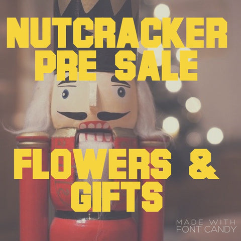 Nutcracker Pre Sale Flowers & Gifts