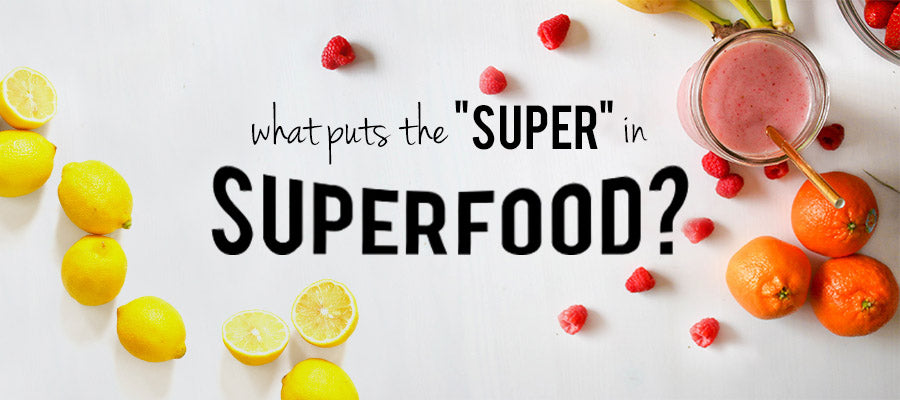 What Puts the 'Super' in Superfood?