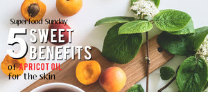 5 Sweet Benefits of Apricot Kernel Oil for the Skin