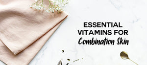 essential vitamins for combination skin