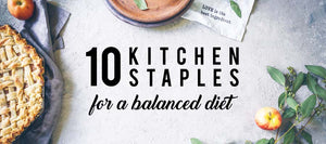 10 kitchen staples for a balanced diet