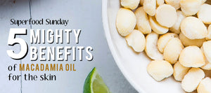 5 Mighty Benefits of Macadamia Oil for the Skin
