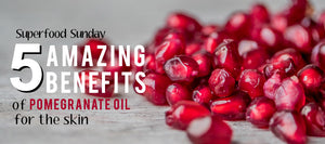 5 Amazing Benefits of Pomegranate Oil for the Skin