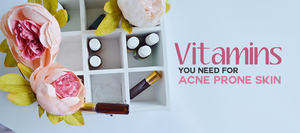 Essential Vitamins You Need for Acne Prone Skin | Science of Good Skin