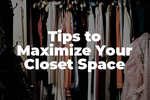 7 Tips to Maximize Your Closet Space