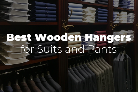 Best Wooden Hangers for Suits and Pants