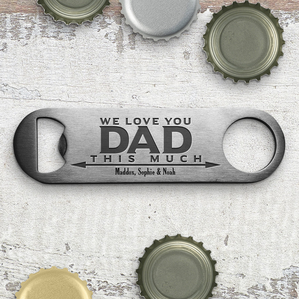 We Love You Dad Engraved Bottle Opener