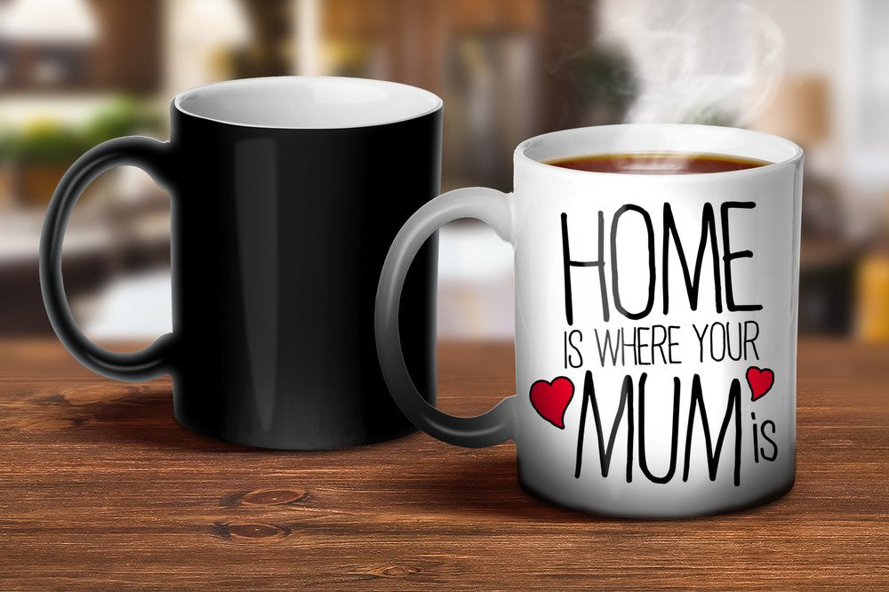 Home Is Where Your Mum Is Magic Mug