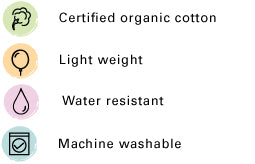 Certified organic cotton, Lightweight, Water resistant, Machine Washable