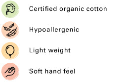 Certified organic cotton, Hypoallergenic, Lightweight, Soft hand feel