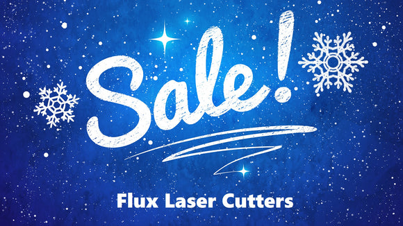 Sale on Flux Laser Cutters!