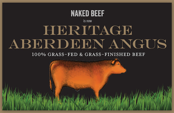Naked Beef is Now Heritage Aberdeen Angus Beef!