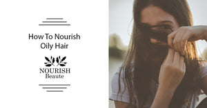 How to Nourish Oily Hair