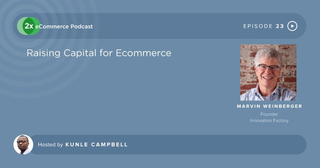 2X eCommerce interviews Marvin Weinberger on Raising Capital