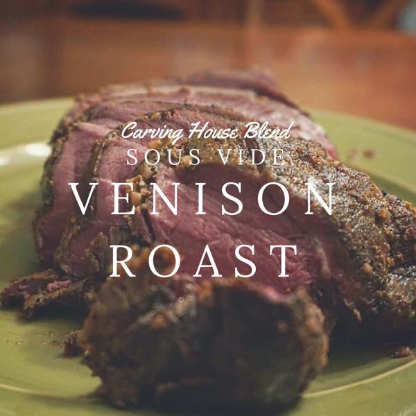 "24 Hour Sous Vide ""Carving House"" Venison Roast"