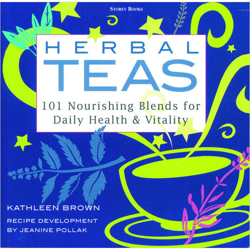 Herbal Teas: 101 Nourishing Blends For Daily Health & Vitality