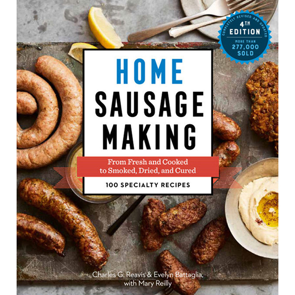 Home Sausage Making, 4th Edition: From Fresh and Cooked to Smoked, Dried, and Cured - 100 Specialty Recipes