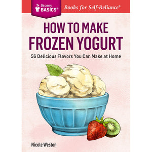 How To Make Frozen Yogurt: 56 Delicious Flavors You Can Make at Home