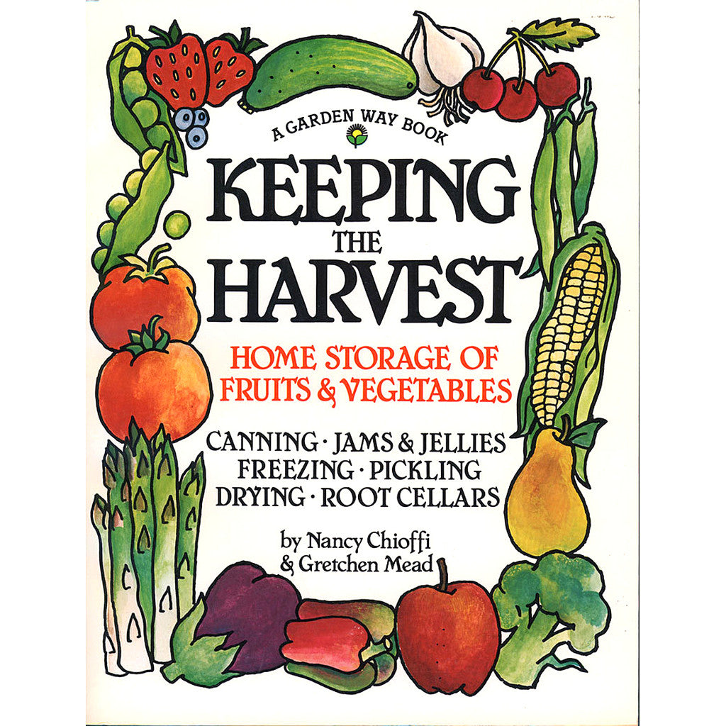 Keeping the Harvest: Preserving Your Fruits, Vegetables and Herbs