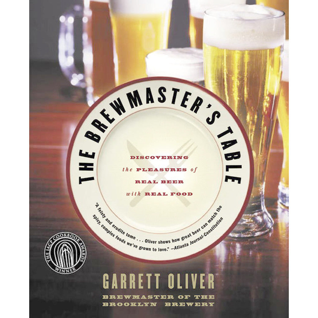 The Brewmaster's Table: <br>Discovering the Pleasures of Real Beer with Real Food