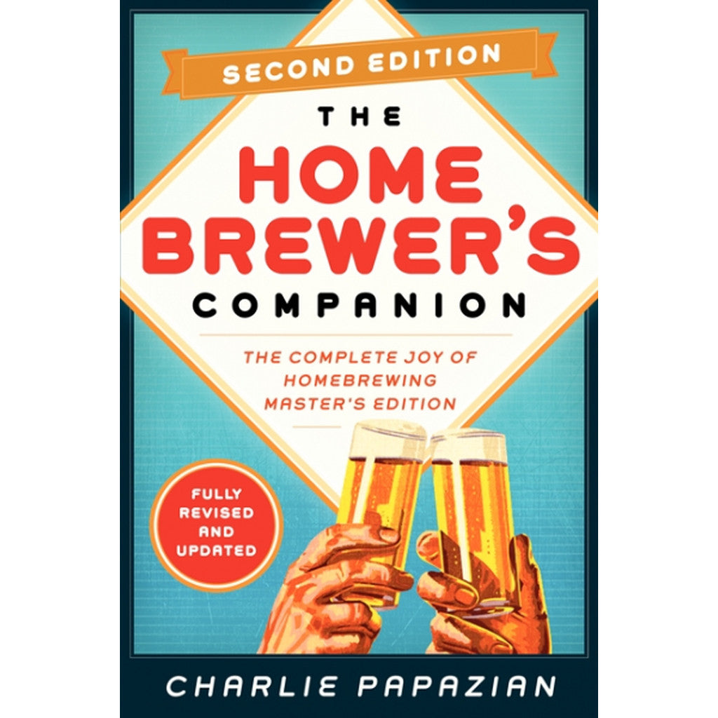 The Homebrewer's Companion, 2nd Edition: <br>The Complete Joy of Homebrewing, Master's Edition