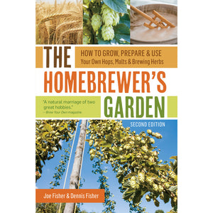 The Homebrewer's Garden, 2nd Edition: How to Grow, Prepare & Use Your Own Hops, Malts & Brewing Herbs