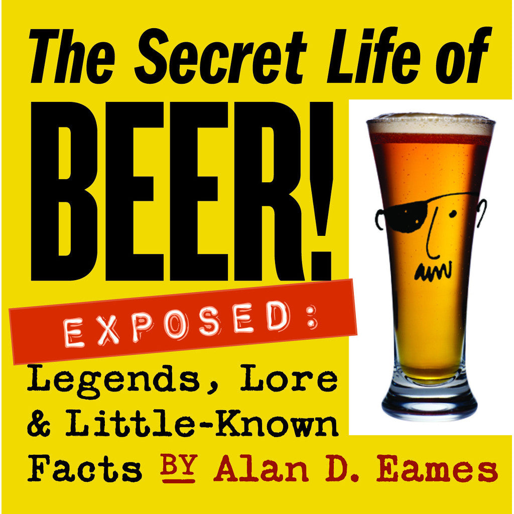 The Secret Life of Beer!: Exposed: Legends, Lore & Little-Known Facts