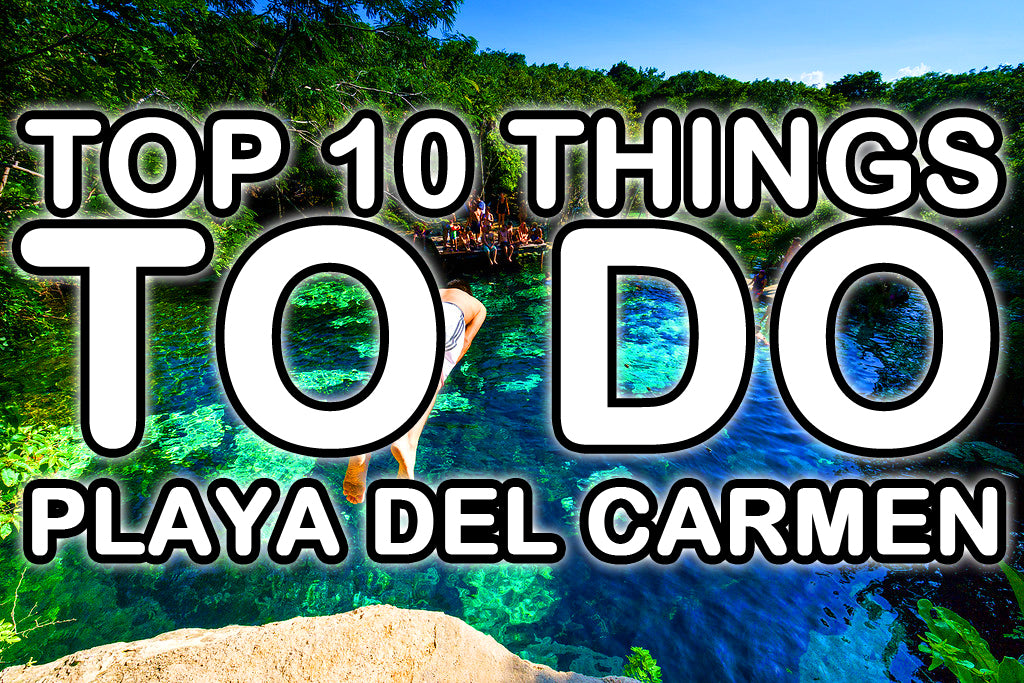 Top 10 Things TO DO in Playa del Carmen