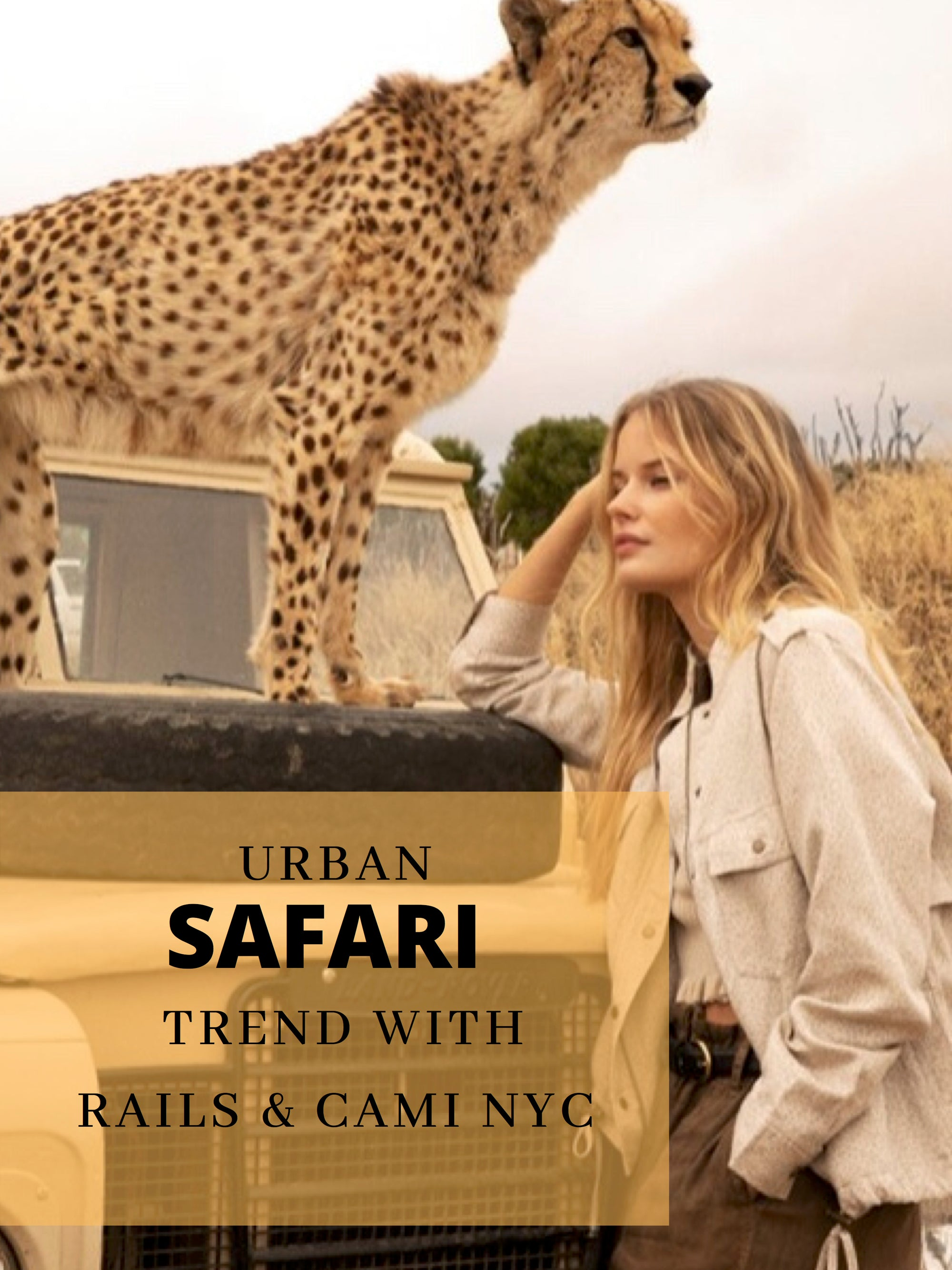 Urban Safari Trend with RAILS and CAMI NYC