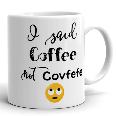 I Said Coffee, Not Covfefe Funny Coffee Mug With Rolling Eyes Emoji Available in 11 oz. and 15 oz Sizes.
