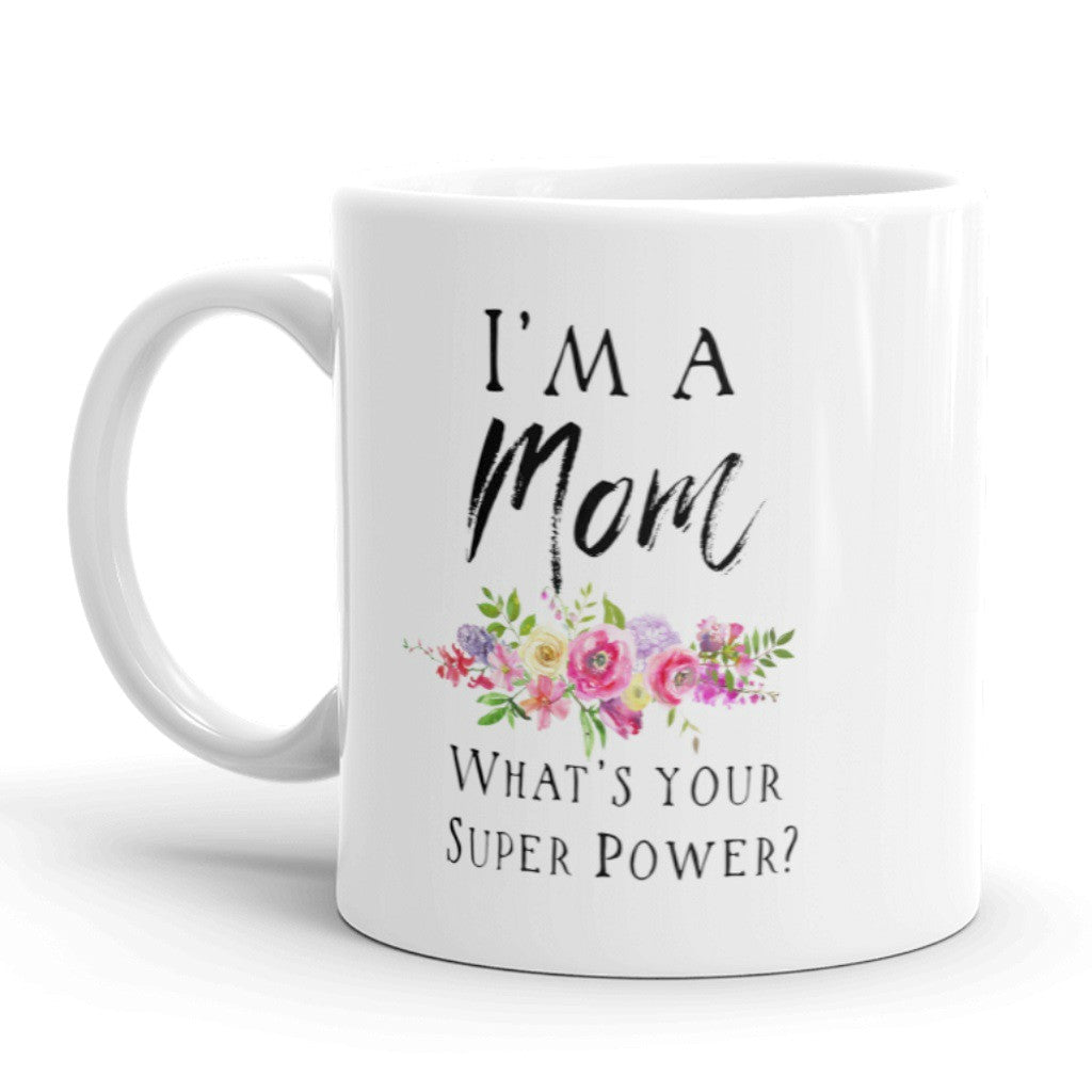Mothers Day Coffee Mug, I'm a Mom, What's Your Super Power?