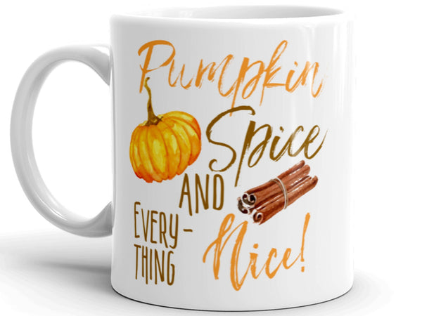 Pumpkin Spice and Everything Nice 11 oz. Coffee Cup