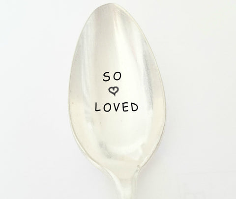 So Loved. Hand Stamped Spoon. Gift idea for Loved One.