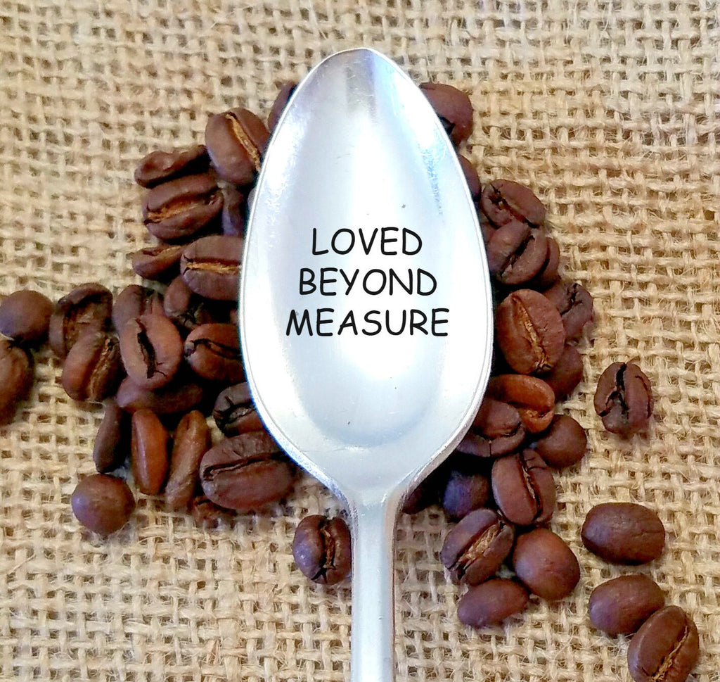 Loved Beyond Measure. Hand Stamped Spoon. Unique Gift for Coffee Lovers.