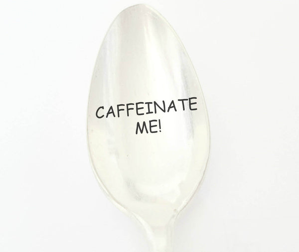 Caffeinate Me! Hand Stamped Vintage Spoon Unique Gift for stirring Coffee or Tea.