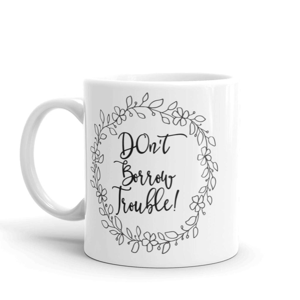Coffee Mug, Don't Borrow Trouble