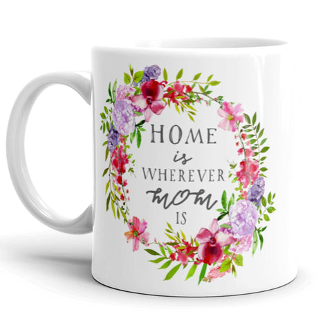 Mothers Day Coffee Mug. Home is Wherever Mom Is.