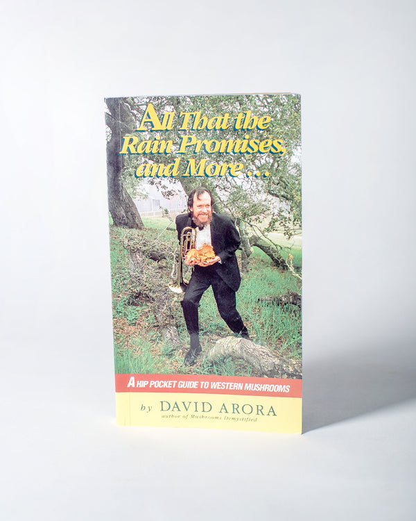 All That The Rain Promises And More A Hip Pocket Guide to Western Mushrooms Author David Arora / All - Hero - ecologyst