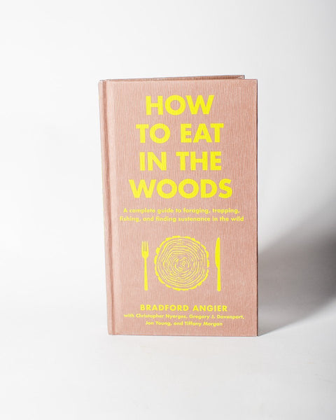 Sitka How To Eat In The Woods A Complete Guide to Foraging, Trapping, Fishing, and Finding Sustenance In The Wild Bradford Angier - All