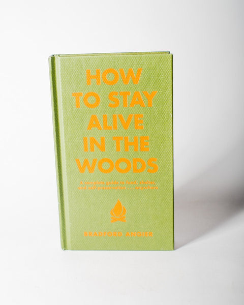 Sitka How To Stay Alive in the Woods A Complete Guide to Food, Shelter and Self-Preservation Anywhere Bradford Angier - All
