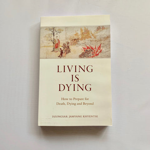 Living is Dying - How to prepare for death, dying and beyond Dzongsar Jamyang Khyentse